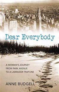 Dear Everybody: A Woman's Journey from Park Avenue to a Labrador Trap Line