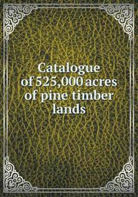 Catalogue of 525,000 Acres of Pine Timber Lands