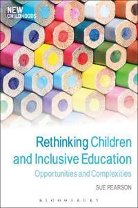 Rethinking Children and Inclusive Education: Opportunities and Complexities