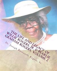 The Life and Legacy of Willie Rogers, Jr. & Pearlie Graham Rogers, Volume 2: The Chronology of a Great Family