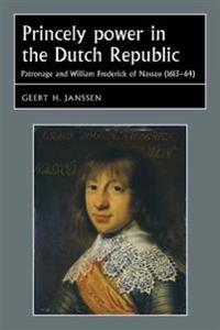 Princely Power in the Dutch Republic