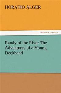Randy of the River the Adventures of a Young Deckhand