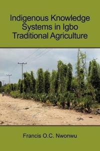 Indigenous Knowledge Systems in Igbo Traditional Agriculture