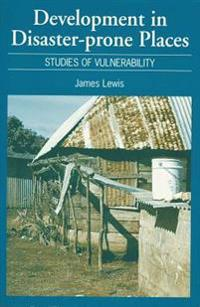 Development in Disaster-Prone Places: Studies of Vulnerability