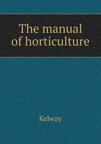 The Manual of Horticulture