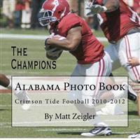 Alabama Photo Book: Crimson Tide Football 2010-2012
