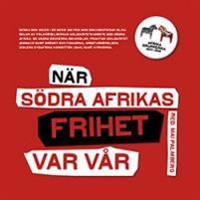 När södra Afrikas frihet var vår : Afrikagrupperna 1964-1994