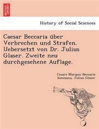 Caesar Beccaria U Ber Verbrechen Und Strafen. Uebersetzt Von Dr. Julius Glaser. Zweite Neu Durchgesehene Auflage.