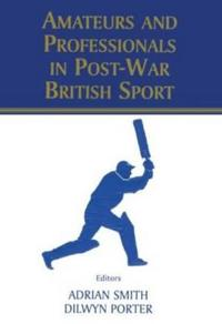 Amateurs and Professionals in Post-War British Sport