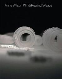Anne Wilson - Wind/Rewind/Weave