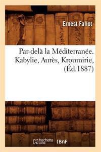 Par-Del� La M�diterran�e. Kabylie, Aur�s, Kroumirie, (�d.1887)