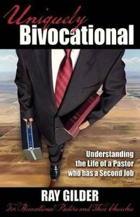 Uniquely Bivocational-Understanding the Life of a Pastor Who Has a Second Job