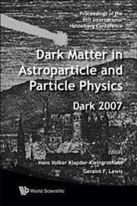 Dark Matter In Astroparticle and Particle Physics, Dark 2007