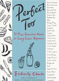 Perfect Too: 91 More Essential Recipes for Every Cook's Repertoire