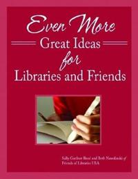 Even More Great Ideas for Libraries and Friends