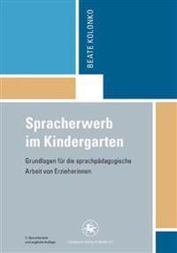 Spracherwerb Im Kindergarten: Grundlagen Für Die Sprachpädagogische Arbeit Von Erzieherinnen