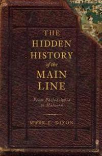 The Hidden History of the Main Line:: From Philadelphia to Malvern