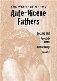 The Writings of the Ante-Nicene Fathers, Volume One