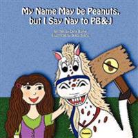 My Name May Be Peanuts, but I Say Nay to Pb&j