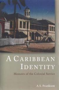 A Caribbean Identity: Memoirs of the Colonial Service