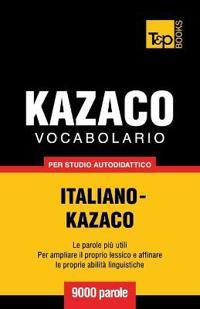 Vocabolario Italiano-Kazaco Per Studio Autodidattico - 9000 Parole
