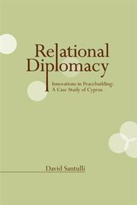 Relational Diplomacy: Innovations in Peacebuilding: A Case Study of Cyprus