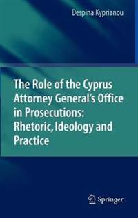The Role of the Cyprus Attorney General's Office in Prosecutions: Rhetoric, Ideology and Practice