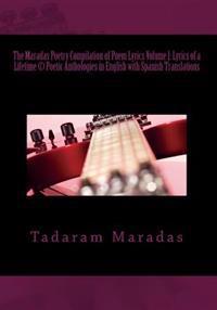 The Maradas Poetry Compilation of Poem Lyrics Volume I: Lyrics of a Lifetime (C) Poetic Anthologies in English with Spanish Translations: Poetic Antho