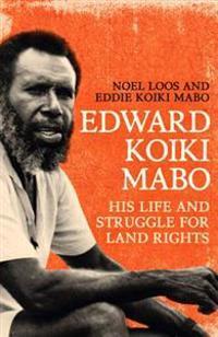Edward Koiki Mabo: His Life and Struggle for Land Rights