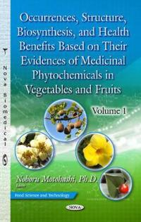 Occurrences, Structure, Biosynthesis, and Health Benefits Based on Their Evidences of Medicinal Phytochemicals in Vegetables and Fruits