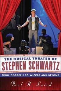 The Musical Theater of Stephen Schwartz: From Godspell to Wicked and Beyond
