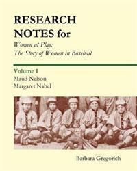 Research Notes for Women at Play: The Story of Women in Baseball: Maud Nelson, Margaret Nabel