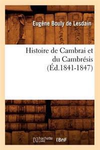 Histoire de Cambrai Et Du Cambr�sis (�d.1841-1847)