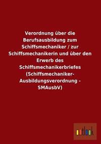 Verordnung Uber Die Berufsausbildung Zum Schiffsmechaniker / Zur Schiffsmechanikerin Und Uber Den Erwerb Des Schiffsmechanikerbriefes (Schiffsmechanik