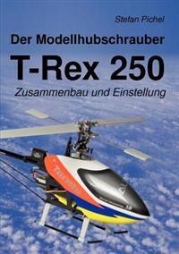 Der Modellhubschrauber T-Rex 250