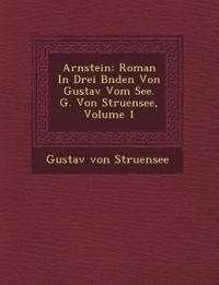 Arnstein: Roman In Drei B¿nden Von Gustav Vom See. G. Von Struensee, Volume 1