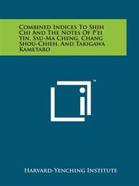 Combined Indices to Shih Chi and the Notes of P'Ei Yin, Ssu-Ma Cheng, Chang Shou-Chieh, and Takigawa Kametaro