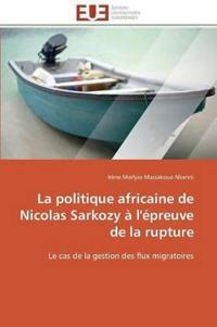 La Politique Africaine de Nicolas Sarkozy � l'�preuve de la Rupture
