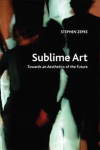 Sublime Art: Towards an Aesthetics of the Future