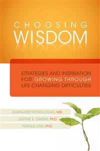 Choosing Wisdom: Strategies and Inspiration for Growing Through Life-Changing Difficulties [With DVD]