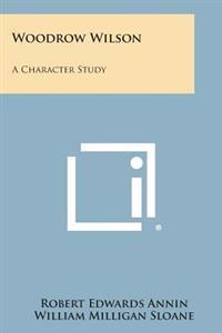 Woodrow Wilson: A Character Study