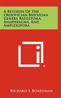 A Revision of the Ordovician Bryozoan Genera Batostoma, Anaphragma, and Amplexopora