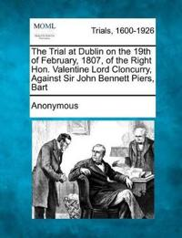 The Trial at Dublin on the 19th of February, 1807, of the Right Hon. Valentine Lord Cloncurry, Against Sir John Bennett Piers, Bart