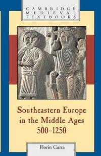 Southeastern Europe in the Middle Ages 500-1250