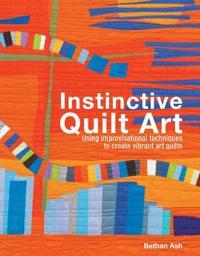 Instinctive quilt art - fusing techniques and design