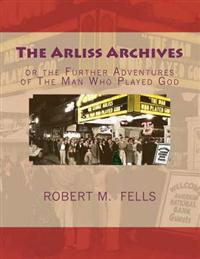 The Arliss Archives: Or the Further Adventures of the Man Who Played God