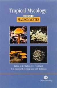 Tropical Mycology: Volume 1, Macromyc