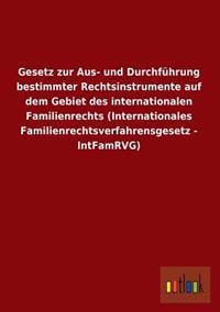 Gesetz Zur Aus- Und Durchfuhrung Bestimmter Rechtsinstrumente Auf Dem Gebiet Des Internationalen Familienrechts (Internationales Familienrechtsverfahr