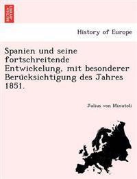 Spanien Und Seine Fortschreitende Entwickelung, Mit Besonderer Beru Cksichtigung Des Jahres 1851.