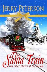The Santa Train & Other Stories of the Season